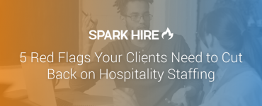 5 Red Flags Your Clients Need to Cut Back on Hospitality Staffing