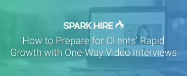 How to Prepare for Clients' Rapid Growth with One-Way Video Interviews