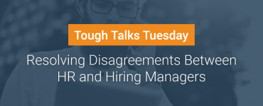 resolving disagreement between hr and hiring managers