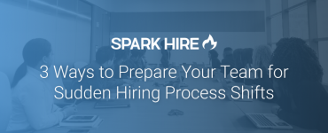 3 Ways to Prepare Your Team for Sudden Hiring Process Shifts