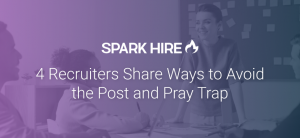 4 Recruiters Share Ways to Avoid the Post and Pray Trap