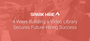 4 Ways Building a Video Library Secures Future Hiring Success
