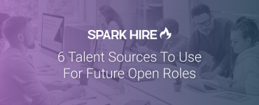 6 Talent Sources to Use for Future Open Roles