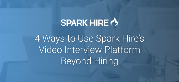 4 Ways to Use Spark Hire's Video Interviewing Platform Beyond Hiring