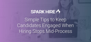 Simple Tips to Keep Candidates Engaged When Hiring Stops Mid-Process