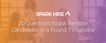 20 Questions to Ask Remote Candidates in a Round 1 Interview