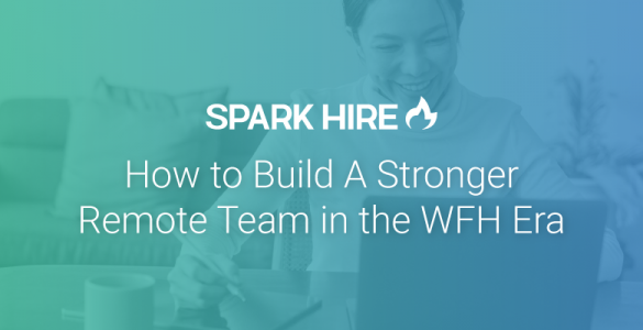 How to Build a Stronger Remote Team in the WFH Era