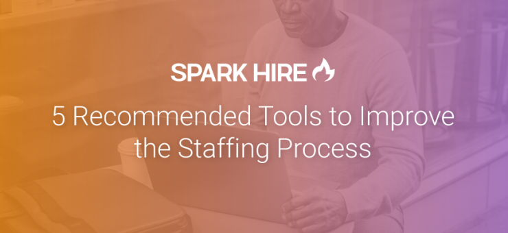 5 Recommended Tools to Improve the Staffing Process