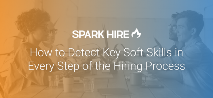 how to detect key soft skills in every step of the hiring process