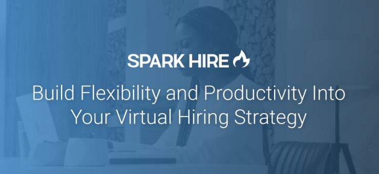 Build Flexibility and Productivity Into Your Virtual Hiring Strategy