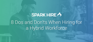 8 Dos and Don'ts When Hiring for a Hybrid Workforce