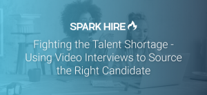 Fighting the Talent Shortage Using Video Interviews to Source the Right Candidate